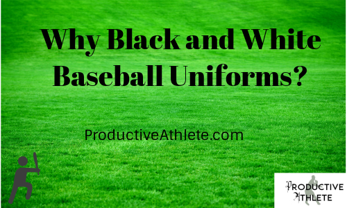Why Black and White Baseball Uniforms